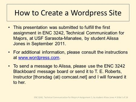 ENC 3242, Technical Communication for Majors Assignment 1, by student Alissa Jones Slide 1 of 24 How to Create a Wordpress Site This presentation was.