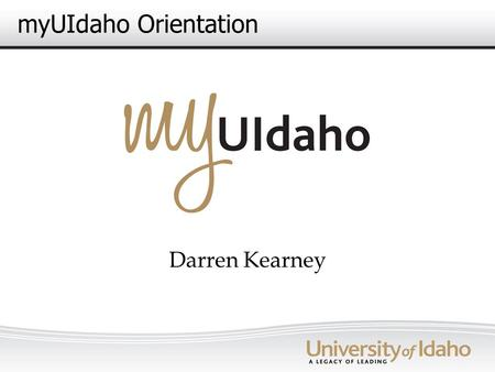 MyUIdaho Orientation Darren Kearney. Agenda What is a portal? How does this fit into our web strategy? Why this portal product? Who is this for? What.