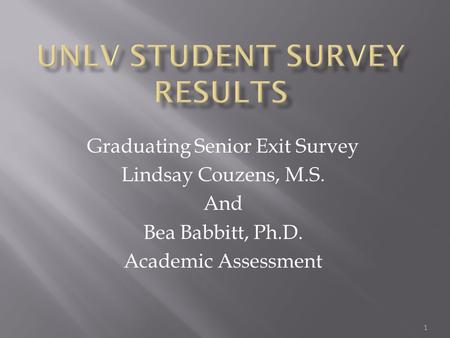 Graduating Senior Exit Survey Lindsay Couzens, M.S. And Bea Babbitt, Ph.D. Academic Assessment 1.