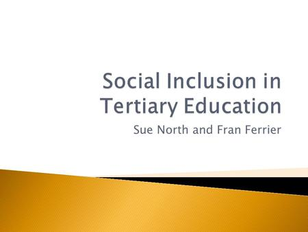 Sue North and Fran Ferrier.  Social exclusion and disadvantage  What is the evidence of disadvantage?  Measuring social exclusion  What processes.