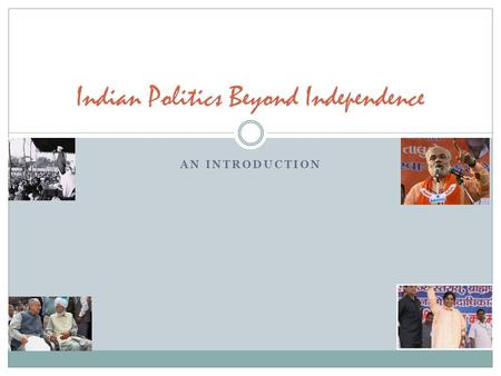 AN INTRODUCTION Indian Politics Beyond Independence.
