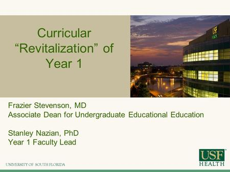 "Curricular ""Revitalization"" of Year 1 Frazier Stevenson, MD Associate Dean for Undergraduate Educational Education Stanley Nazian, PhD Year 1 Faculty Lead."