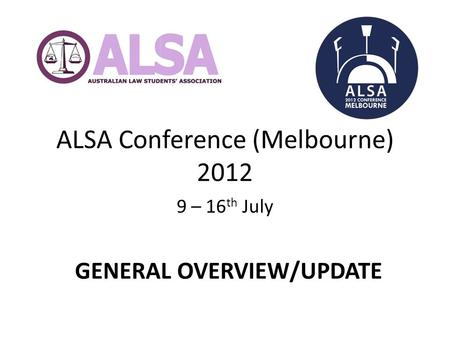 ALSA Conference (Melbourne) 2012 9 – 16 th July GENERAL OVERVIEW/UPDATE.