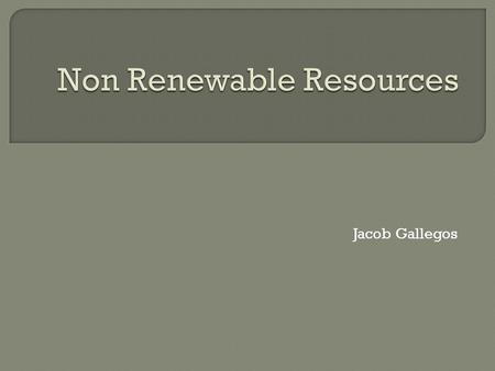 Jacob Gallegos.  Coal is a fossil fuel formed.  Fossil fuels are non-renewable resources because they take millions of years to form.  Nonrenewable.