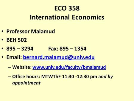 ECO 358 International Economics Professor Malamud BEH 502 895 – 3294 Fax: 895 – 1354   – Website: