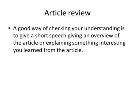Article review A good way of checking your understanding is to give a short speech giving an overview of the article or explaining something interesting.