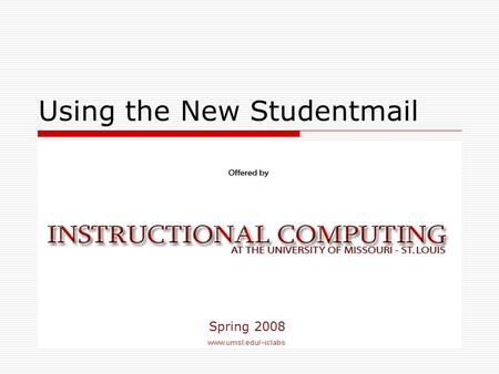 Using the New Studentmail Spring 2008. Features of New Studentmail  Brand New Look and Feel  Preview Pane  Drag and Drop Functionality (IE 6.0)  Larger.