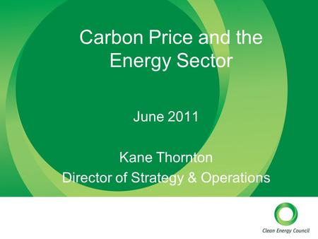 Carbon Price and the Energy Sector June 2011 Kane Thornton Director of Strategy & Operations.