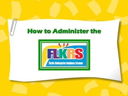 How to Administer the 1. 2 What's New? Changes for the 2011 FLKRS Administration ONLY online FLKRS (FAIR-K and ECHOS) is now ONLY administered online.
