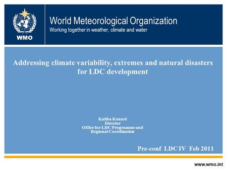 World Meteorological Organization Working together in weather, climate and water Addressing climate variability, extremes and natural disasters for LDC.