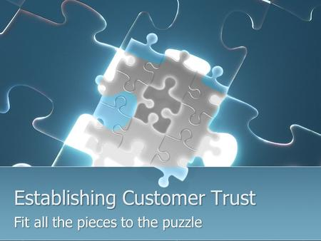 Establishing Customer Trust Fit all the pieces to the puzzle.