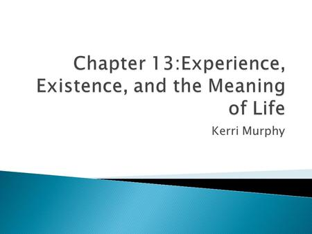 Kerri Murphy.  A person's conscious experience of the world  A broader reality may exist, but only the part of it that you perceive will matter to you.