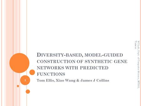 D IVERSITY - BASED, MODEL - GUIDED CONSTRUCTION OF SYNTHETIC GENE NETWORKS WITH PREDICTED FUNCTIONS Tom Ellis, Xiao Wang & James J Collins 1 VC Lab, Dept.