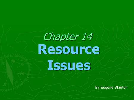 Chapter 14 <strong>Resource</strong> Issues By Eugene Stanton.