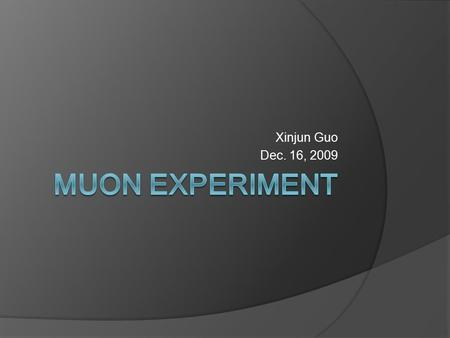 Xinjun Guo Dec. 16, 2009. Cosmic Rays  Primary: protons( ), light nuclei  Secondary:,, others  Decay product:,,