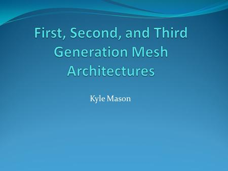Kyle Mason. Mesh networks requirements have evolved from their military origins as they have moved from battlefield to the service provider, to the residential.