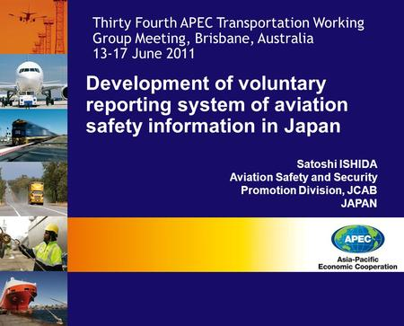 Development of voluntary reporting system of aviation safety information in Japan Satoshi ISHIDA Aviation Safety and Security Promotion Division, JCAB.