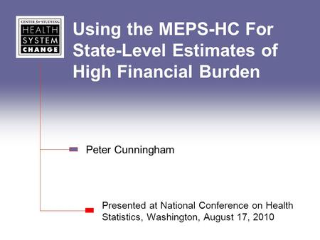 Using the MEPS-HC For State-Level Estimates of High Financial Burden Presented at National Conference on Health Statistics, Washington, August 17, 2010.