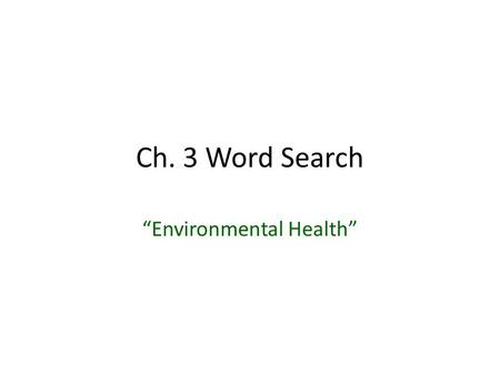 "Ch. 3 Word Search ""Environmental Health"". 1. polluted water that contains human waste, garbage, and other household wastewater sewage."
