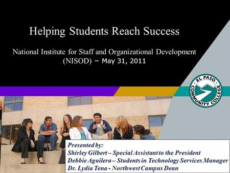 Helping Students Reach Success National Institute for Staff and Organizational Development (NISOD) – May 31, 2011 Presented by: Shirley Gilbert – Special.
