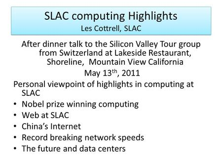 SLAC computing Highlights Les Cottrell, SLAC After dinner talk to the Silicon Valley Tour group from Switzerland at Lakeside Restaurant, Shoreline, Mountain.