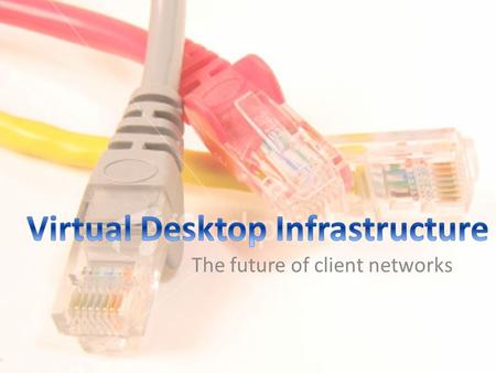 The future of client networks. Virtualization developed 59 years ago as a software solution to the hardware limitation Used in server environments to.