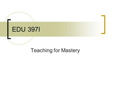 EDU 397I Teaching for Mastery. C.M. - Music and Math – Rock to Learn Teaching for Mastery Recorder Pedagogy  Clap rhythm; Ss clap, Tchr plays; Ss finger,