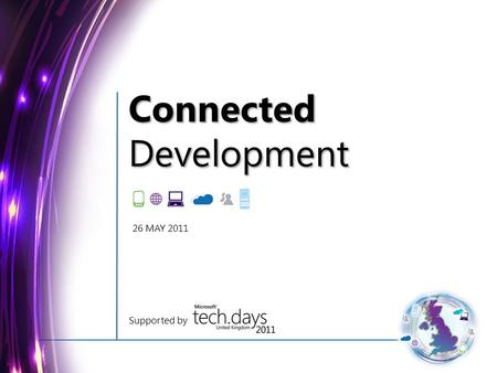 ConnectedDevelopment Supported by 26 MAY 2011. Disclaimer text to go here after the video.