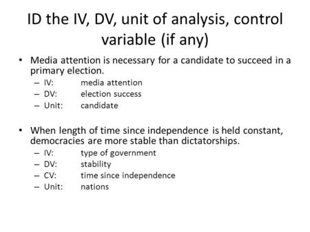 ID the IV, DV, unit of analysis, control variable (if any)