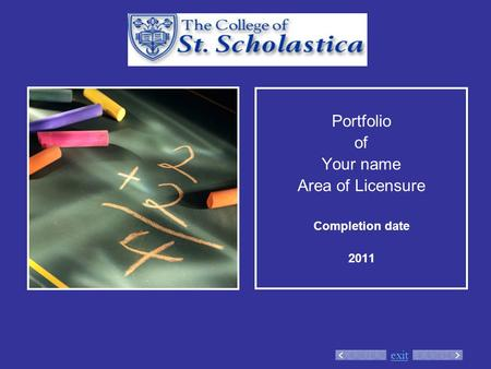 Exit Portfolio of Your name Area of Licensure Completion date 2011.