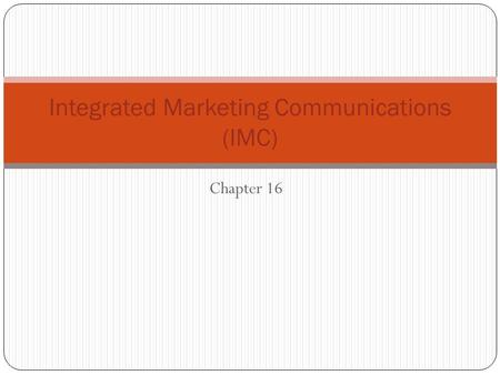 Integrated Marketing Communications (IMC) Chapter 16.