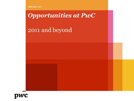 Opportunities at PwC 2011 and beyond www.pwc.com.