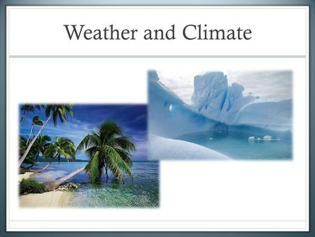 Weather and Climate. Weather Weather: a set of all the phenomena occurring in a given atmosphere at a given time Weather is short-term. What is it like.