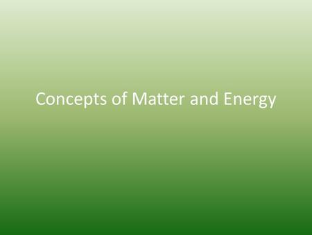 Concepts of Matter and Energy. We shall begin with a pun… A neutron walked into a diner and asked, How much for a coke? How did the waiter reply? For.