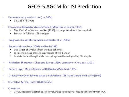 GEOS-5 AGCM for ISI Prediction Finite volume dynamical core (Lin, 2004) 1°x1.25°x72 layers Convection: Relaxed Arakawa-Schubert (Moorthi and Suarez, 1992)