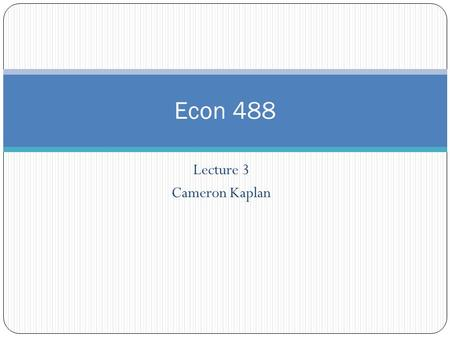 Lecture 3 Cameron Kaplan Econ 488. Announcements Midterm Date Change: Now October 22 Syllabus will be updated soon. Library Session: October 8.