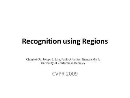 Recognition using Regions CVPR 2009. Outline Introduction Overview of the Approach Experimental Results Conclusion.