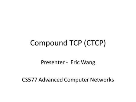 Presenter - Eric Wang CS577 Advanced Computer Networks