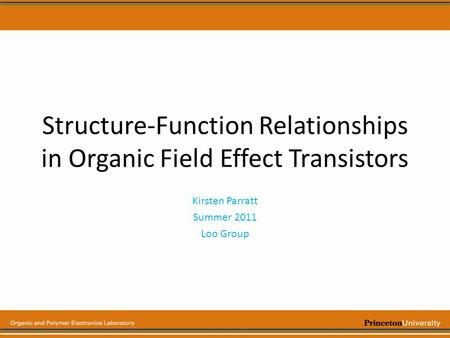 Structure-Function Relationships in Organic Field Effect Transistors Kirsten Parratt Summer 2011 Loo Group.
