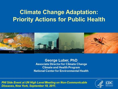 George Luber, PhD Associate Director for Climate Change Climate and Health Program National Center for Environmental Health Climate Change Adaptation: