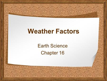 Weather Factors Earth Science Chapter 16. Electromagnetic waves A form of energy that can travel through empty space The form of energy we get from the.
