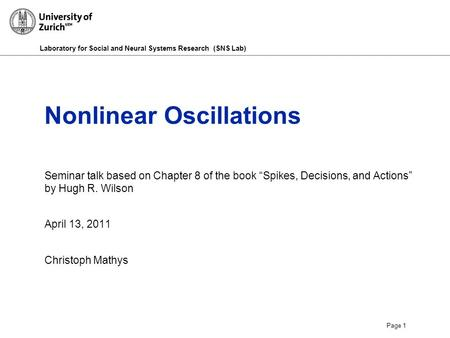 "Laboratory for Social and Neural Systems Research (SNS Lab) Page 1 Nonlinear Oscillations Seminar talk based on Chapter 8 of the book ""Spikes, Decisions,"