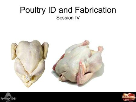 Poultry ID and Fabrication Session IV. Today's Agenda Syllabus and Course Overview Poultry [Chapter 18 pgs.461 to 494] Kinds and Classes Structure and.