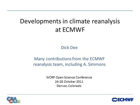Developments in climate reanalysis at ECMWF Dick Dee Many contributions from the ECMWF reanalysis team, including A. Simmons WCRP Open Science Conference.