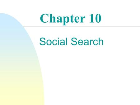 "Chapter 10 Social Search. n ""Social search describes search acts that make use of social interactions with others. These interactions may be explicit."