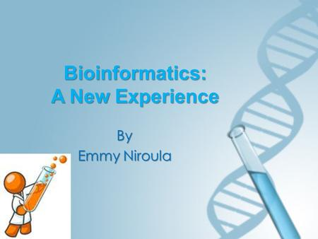 Bioinformatics: A New Experience By Emmy Niroula.