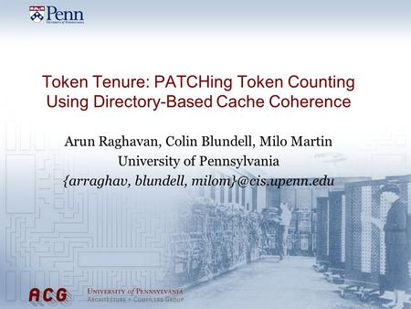 Token Tenure: PATCHing Token Counting Using Directory-Based Cache Coherence Arun Raghavan, Colin Blundell, Milo Martin University of Pennsylvania {arraghav,