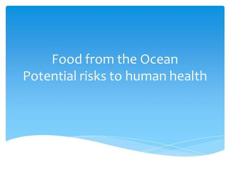 Food from the Ocean Potential risks to human health.