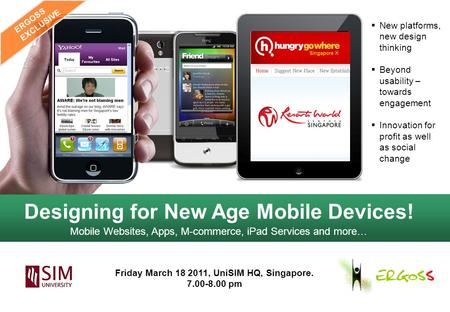 Designing for New Age Mobile Devices! Mobile Websites, Apps, M-commerce, iPad Services and more…  New platforms, new design thinking  Beyond usability.