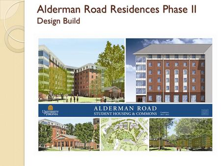 Alderman Road Residences Phase II Design Build. Extensive master planning preceded this phase 2003 – Dagit Saylor Master Plan 2007- Hanbury Evans Update.